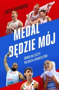 Medal będzie mój.  Droga na szczyt polskich lekkoatletów - Jacek Kurowski | mała okładka
