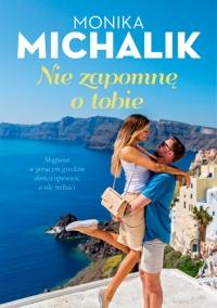 Nie zapomnę o tobie - Michalik Monika | mała okładka