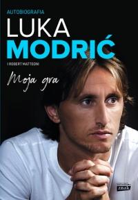 Moja gra. Autobiografia - Luka Modrić i Robert Matteoni | mała okładka