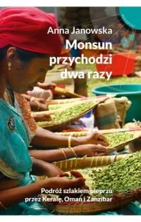 Monsun przychodzi dwa razy. Podróż szlakiem pieprzu przez Keralę, Oman i Zanzibar - Anna Janowska | mała okładka