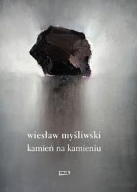 Kamień na kamieniu (2019) - Wiesław Myśliwski | mała okładka