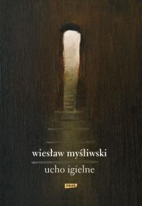 Ucho Igielne - Wiesław Myśliwski  | mała okładka