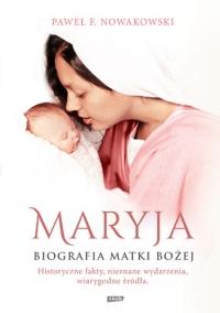 Maryja. Biografia Matki Bożej - Paweł F. Nowakowski  | mała okładka