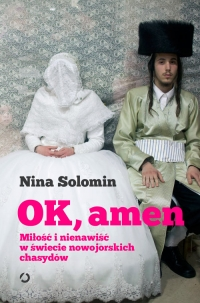 OK, amen. Miłość i nienawiść w świecie nowojorskich chasydów - Nina Solomin | mała okładka
