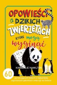 Opowieści o dzikich zwierzętach, które mogą wyginąć. 60 poruszających historii o najbardziej zagrożonych gatunkach zwierząt na świecie  - Hamilton Kimberlie   mała okładka