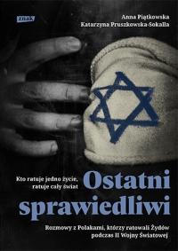 Ostatni Sprawiedliwi. Rozmowy z Polakami, którzy ratowali Żydów podczas II Wojny Światowej - Anna Piątkowska, Katarzyna Pruszkowska-Sokall   mała okładka