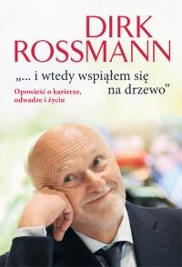 """""""...i wtedy wspiąłem się na drzewo"""". Opowieść o karierze, odwadze i życiu. - Dirk Rossmann    mała okładka"""
