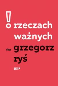 O rzeczach ważnych - Grzegorz Ryś | mała okładka