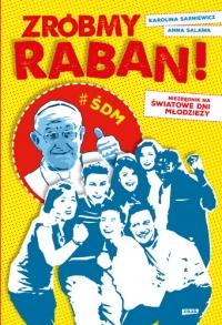 Zróbmy raban! Niezbędnik na Światowe Dni Młodzieży - Anna Salawa, Karolina Sarniewicz | mała okładka