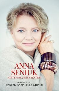 Anna Seniuk. Nietypowa baba jestem - Anna Seniuk, Magdalena Małecka | mała okładka