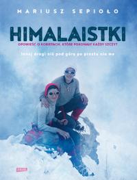 Himalaistki. Opowieść o kobietach, które pokonały każdy szczyt - Mariusz Sepioło | mała okładka