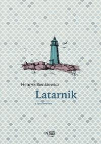 Latarnik. Lektura z opracowaniem - Henryk Sienkiewicz   mała okładka