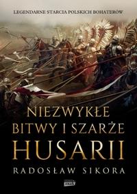 Niezwykłe bitwy i szarże husarii  - Sikora Radosław   mała okładka