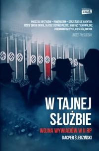 W tajnej służbie. Wojna wywiadów w II RP - Kacper Śledziński  | mała okładka