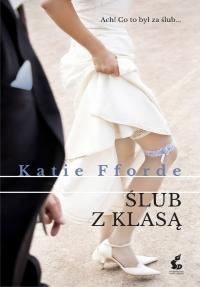 Ślub z klasą - Katie Fforde | mała okładka
