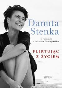 Flirtując z życiem  - Danuta Stenka, Łukasz Maciejewski   mała okładka