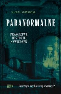 Paranormalne. Prawdziwe historie nawiedzeń - Stonawski Michał | mała okładka