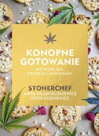 Stonerchef. Konopne gotowanie - Kilian-Kuźniewicz Anita, Kuźniewicz Piotr | mała okładka