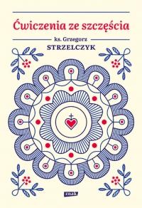 Ćwiczenia ze szczęścia - Grzegorz Strzelczyk | mała okładka