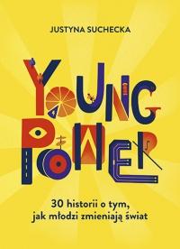Young power! 30 historii o tym, jak młodzi zmieniają świat - Justyna Suchecka   mała okładka