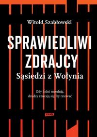 Sprawiedliwi zdrajcy. Sąsiedzi z Wołynia - Witold Szabłowski | mała okładka