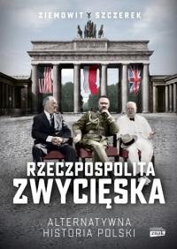 Rzeczpospolita zwycięska. Alternatywna historia Polski - Szczerek Ziemowit | mała okładka