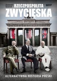 Rzeczpospolita zwycięska. Alternatywna historia Polski - Szczerek Ziemowit   mała okładka