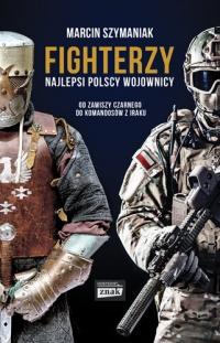 Fighterzy. Najlepsi polscy wojownicy od Zawiszy Czarnego do komandosów z Iraku - Marcin Szymaniak | mała okładka