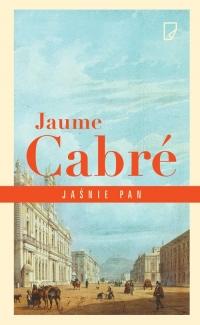 Jaśnie pan - Jaume Cabré   mała okładka