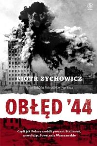 Obłęd '44. Czyli jak Polacy zrobili prezent Stalinowi, wywołując powstanie warszawskie - Piotr Zychowicz   mała okładka