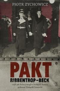 Pakt Ribbentrop-Beck. Czyli jak Polacy mogli u boku III Rzeszy pokonać Związek Sowiecki - Piotr Zychowicz | mała okładka