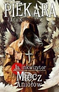 Ja, Inkwizytor. Miecz Aniołów - Jacek Piekara | mała okładka