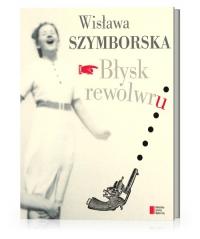 Błysk rewolwru - Wisława Szymborska | mała okładka