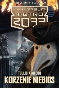 Uniwersum Metro 2033. Korzenie niebios - Tullio Avoledo | mała okładka