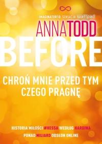 Before. Chroń mnie przed tym, czego pragnę - Anna Todd | mała okładka