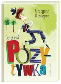 Detektyw Pozytywka - Grzegorz Kasdepke | mała okładka