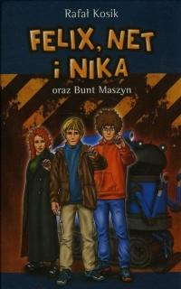 Felix, Net i Nika oraz Bunt Maszyn - Rafał Kosik | mała okładka