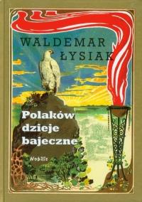 Polaków dzieje bajeczne - Waldemar Łysiak | mała okładka