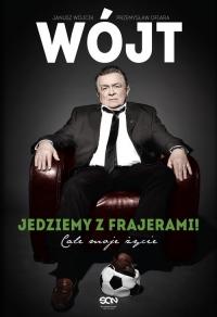 Wójt. Jedziemy z frajerami! Całe moje życie - Janusz Wójcik, Przemysław Ofiara   mała okładka