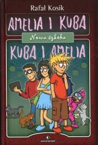 Amelia i Kuba. Kuba i Amelia. Nowa szkoła - Rafał Kosik | mała okładka
