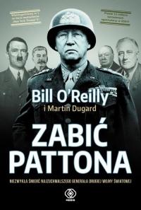 Zabić Pattona - Bill O'Reilly, Martin Dugard   mała okładka
