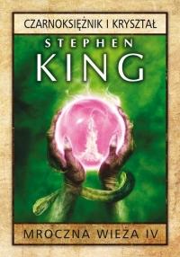 Mroczna wieża. Tom 4. Czarnoksiężnik i kryształ - Stephen King   mała okładka