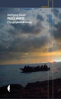 Przez morze. Z Syryjczykami do Europy - Wolfgang Bauer  | mała okładka