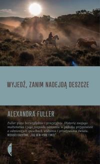 Wyjedź, zanim nadejdą deszcze - Alexandra Fuller | mała okładka