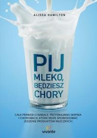 Pij mleko będziesz chory - Alissa Hamilton   mała okładka