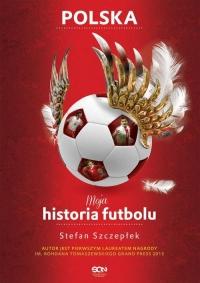 Moja historia futbolu. Tom 2 - Polska - Stefan Szczepłek | mała okładka