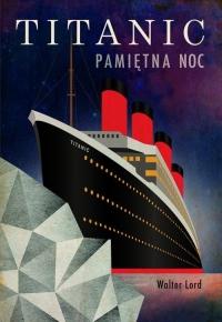 Titanic. Pamiętna noc - Walter Lord   mała okładka
