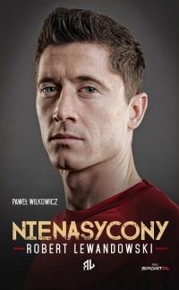 Nienasycony. Robert Lewandowski - Paweł Wilkowicz | mała okładka