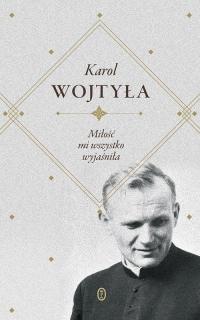 Miłość mi wszystko wyjaśniła - Karol Wojtyła | mała okładka