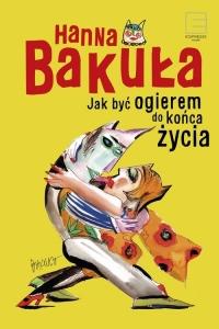 Jak być ogierem do końca życia - Hanna Bakuła | mała okładka